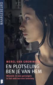 Merel van Groningen | En plotseling ben je van hem | Misleid: Ik was gevangen in het web van een loverboy | caught in the web of a pimp